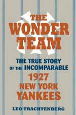 The Wonder Team: The True Story of the Incomparable 1927 New York Yankees