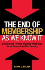The End of Membership as We Know It: Building the Fortune–Flipping, Must–Have Association of the Next Century
