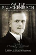 Walter Rauschenbusch: Published Works and Selected Writings, Volume III
