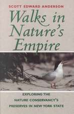 Walks in Nature′s Empire – Exploring the nature Conservancy′s Preserves in New York State