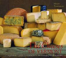 The Cheeses of Vermont – A Gourmet Guide to Vermont′s Artisanal Cheesemakers