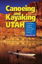 Canoeing and Kayaking Utah – A Complete Guide to Paddling Utah′s Lakes, Reservoirs and Rivers