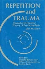Repetition and Trauma:  Toward a Teleonomic Theory of Psychoanalysis