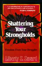 Shattering Your Strongholds:  Freedom from Your Struggles