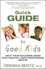 Quick Guide to Good Kids: Help Your Children Grow into Healthy, High-Functioning Adults