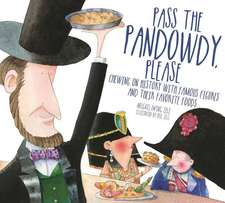 Pass The Pandowdy, Please – Chewing on History with Famous Folks and Their Fabulous Foods