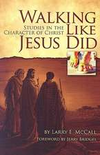 Walking Like Jesus Did:  Studies in the Character of Christ