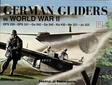 German Gliders in World War II:  DFS 230, DFS 331, Go 242, Go 345, Ka 430, Me 321, Ju 322