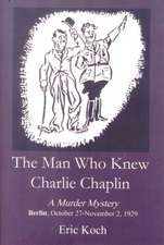 Man Who Knew Charlie Chaplin: A Novel About the Weimar Republic