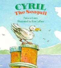 Cyril the Seagull:  How to Succeed at What Matters Most Physically, Emotionally, Relationally and Spiritually