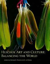 Huichol Art and Culture:  Balancing the World: Featuring the Robert M. Zingg Collection of the Museum of Indian Arts and Culture: Balancing the World: Featuring the Robert M. Zingg Collection of the Museum of Indian Arts and Culture