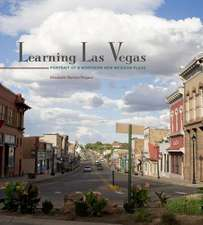Learning Las Vegas:  Portrait of a Northern New Mexican Place: Portrait of a Northern New Mexican Place