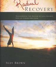 Radical Recovery:  Transforming the Despair of Your Divorce Into an Unexpected Good