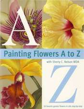 Painting Flowers from A to Z:  Quiet Force for America's Arts