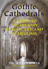 Gothic Cathedrals:  A Guide to the History Places Art and Symbolism