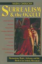 Surrealism and the Occult:  Shamanism, Magic, Alchemy, and the Birth of an Artistic Movement