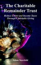 The Charitable Remainder Trust:  Reduce Estate and Income Taxes Through Charitable Giving