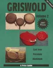 Griswold  Volume 2: Cast Iron, Porcelain, Aluminum