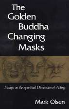 The Golden Buddha Changing Masks: Essays on the Spiritual Dimensions of Acting