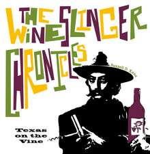 The Wineslinger Chronicles:  Texas on the Vine