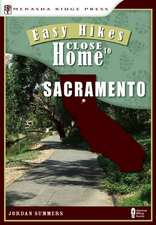 Easy Hikes Close to Home:  Including Davis, Roseville, and Auburn