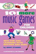 101 More Music Games for Children:  New Fun and Learning with Rhythm and Song