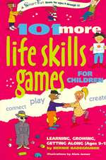 101 More Life Skills Games for Children:  Learning, Growing, Getting Along (Ages 9 to 15)