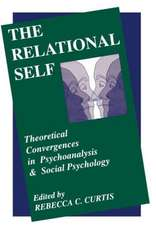 The Relational Self:  Theoretical Convergences in Psychoanalysis and Social Psychology