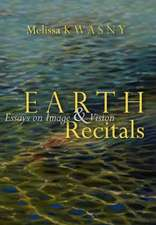 Earth Recitals:  Essays on Image & Vision