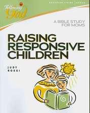 Raising Responsive Children:  A Bible Study for Moms