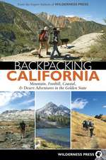 Backpacking California: Mountain, Foothill, Coastal, & Desert Adventures in the Golden State