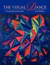 Visual Dance:  Creating Spectacular Quilts - Print on Demand Edition
