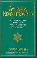 Ayurveda Revolutionized:  Integrating Ancient and Modern Ayurveda.