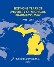 Sixty-One Years of University of Michigan Pharmacology, 1942-2003