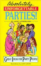 Absolutely Unforgettable Parties!:  Great Ideas for Party People