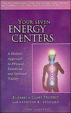 Your Seven Energy Centers Audiocassettes: A Holistic Approach to Physical, Emotional & Spiritual Vitality