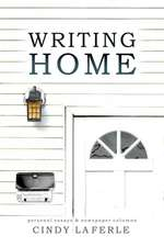 Writing Home:  Personal Essays & Newspaper Columns