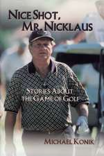 Nice Shot, Mr. Nicklaus: Stories About the Game of Golf