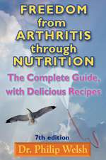 Freedom from Arthritis Through Nutrition:  The Complete Guide, with Delicious Recipes