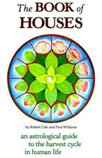 The Book of Houses:  An Astrological Guide to the Harvest Cycle in Human Life