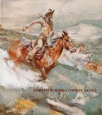 Edward Borein:  Cowboy Artist