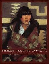 Robert Henri in Santa Fe:  His Work and Influence