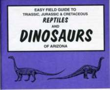 Easy Field Guide to Dinosaurs of Arizona