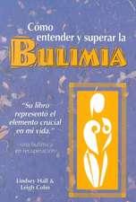 Como Entender y Superar La Bulimia:  A Guide to Recovery, Spanish-Language Edition = Bulimia