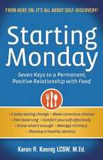 Starting Monday:  Seven Keys to a Permanent, Positive Relationship with Food