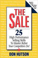 The Sale:  25 High Performance Sales Skills to Master Before Your Competitors Do!