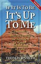 If It is to Be, It's Up to Me:  How to Develop the Attitude of a Winner and Become a Leader