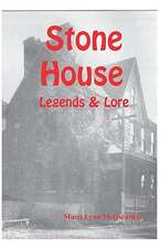 Stone House Legends & Lore:  And Surrounding Communities