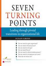 Seven Turning Points: Leading Through Pivotal Transitions in Organizational Life