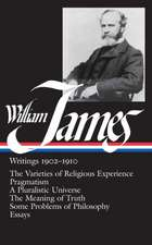 William James:  The Varieties of Religious Experience/Pragmatism/A Pluralistic Universe/The Meaning of Truth/Some